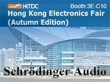 Sincerely invite you to visit Schrödinger  Audio Booth 3E-C10 during 2016 HKTDC Electronics Fair (Autumn Edition)